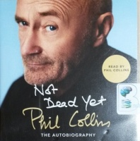 Not Dead Yet - The Autobiography written by Phil Collins performed by Phil Collins on CD (Unabridged)
