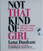 Not That Kind of Girl written by Lena Dunham performed by Lena Dunham on CD (Unabridged)