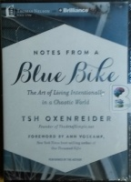 Notes from a Blue Bike - The Art of Living Intentionally in a Chaotic World written by Tsh Oxenreider performed by Tsh Oxenreider and  on MP3 CD (Unabridged)