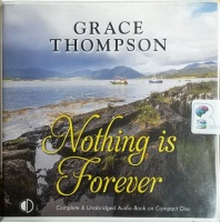 Nothing is Forever written by Grace Thompson performed by Anne Cater on CD (Unabridged)