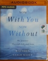 Now With You, Now Without You - My Journey Through Life and Loss written by Kathryn Leigh Scott performed by Kathryn Leigh Scott on MP3 CD (Unabridged)
