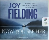 Now You See Her written by Joy Fielding performed by Justine Eyre on CD (Unabridged)