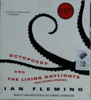 Octopussy and The Living Daylights and other stories written by Ian Fleming performed by Tom Hiddleston on CD (Unabridged)