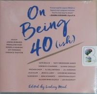 On Being 40 (ish) written by Various Modern Womens Authors performed by Janina Edwards, Madeleine Maby, Soneela Nankani and Joy Osmanski on CD (Unabridged)