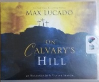 On Calvary's Hill written by Max Lucado performed by Ben Holland on CD (Unabridged)