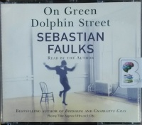On Green Dophin Street written by Sebastian Faulks performed by Sebastian Faulks on CD (Abridged)
