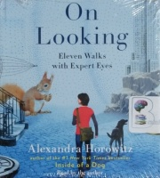 On Looking - Eleven Walks with Expert Eyes written by Alexandra Horowitz performed by Alexandra Horowitz on CD (Unabridged)