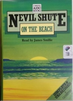 On The Beach written by Nevil Shute performed by James Smillie on Cassette (Unabridged)