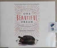 One Beautiful Dream - The Rollicking Tale of Family Chaos, Personal Passions and Saying Yes to them Both written by Jennifer Fulwiler performed by Jennifer Fulwiler on CD (Unabridged)