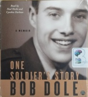 One Soldier's Story - A Memoir written by Bob Dole performed by Paul Hecht and Cynthia Darlowe on CD (Abridged)