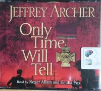 Only Time Will Tell written by Jeffrey Archer performed by Roger Allam and Emilia Fox on CD (Abridged)