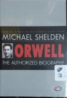 Orwell The Authorised Biography written by Michael Sheldon performed by Frederick Davidson on MP3 CD (Unabridged)