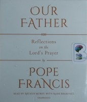 Our Father - Reflection on the Lord's Prayer written by Pope Francis performed by Arthur Morey and Mark Bramhall on CD (Unabridged)