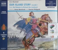 Our Island Story Volume 1 - Romans to Richard the Lionheart written by H.E. Marshall performed by Anna Bentinck and Daniel Philpott on CD (Unabridged)