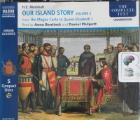 Our Island Story Volume 2 - Magna Carta to Elizabeth I written by H.E. Marshall performed by Anna Bentinck and Daniel Philpott on CD (Unabridged)