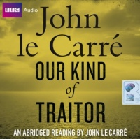 Our Kind of Traitor written by John Le Carre performed by John Le Carre on CD (Abridged)