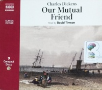Our Mutual Friend written by Charles Dickens performed by David Timson on CD (Abridged)