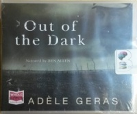 Out of the Dark written by Adele Geras performed by Ben Allen on CD (Unabridged)