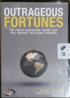 Outrageous Fortunes - The Twelve Surprising Things that Will Reshape the Global Economy written by Daniel Altman performed by William Hughes on MP3 CD (Unabridged)