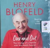 Over and Out - The Innings of a Lifetime with Test Match Special written by Henry Blofeld performed by Henry Blofeld on CD (Unabridged)