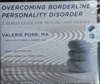 Overcoming Borderline Personality Disorder written by Valerie Porr, MA performed by Donna Postel on CD (Unabridged)