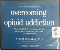 Overcoming Opioid Addiction - The Authoritative Medical Guide for Patients, Families, Doctors and Therapists written by Adam Bisaga MD with Karen Chernyaev performed by Liz Maxwell on CD (Unabridged)