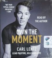 Own The Moment written by Carl Lentz performed by Carl Lentz on CD (Unabridged)