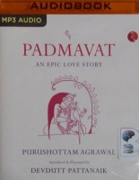 Padmavat - An Epic Love Story written by Purushottam Agrawal performed by Vijay Ashok Sharma on MP3 CD (Unabridged)