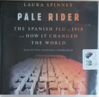 Pale Rider - The Spanish Flu of 1918 and How It Changed the World written by Laura Spinney performed by Paul Hodgson on CD (Unabridged)