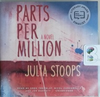 Parts Per Million written by Julia Stoops performed by Greg Tremblay, Nicol Zanzarella and Joe Barrett on CD (Unabridged)