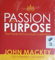 Passion and Purpose - The Power of Conscious Capitalism written by John Mackey performed by John Mackey on CD (Unabridged)