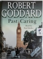 Past Caring written by Robert Goddard performed by Paul Shelley on Cassette (Unabridged)