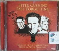 Past Forgetting written by Peter Cushing performed by Peter Cushing on CD (Abridged)