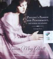 Pauline's Passion and Punishment and Other Escapades written by Louisa May Alcott performed by Gabrielle de Cuir, Justin Eyre, Susan Hanfield and Janis Ian on CD (Unabridged)