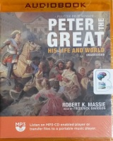 Peter the Great - His Life and World written by Robert K. Massie performed by Frederick Davidson on MP3 CD (Unabridged)