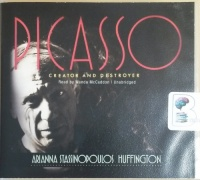 Picasso - Creator and Destroyer written by Arianna Stassinopoulos Huffington performed by Wanda McCaddon on CD (Unabridged)