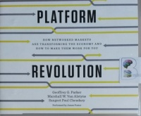 Platform Revolution  written by Geoffrey G. Parker, Marshall W. Van Alstyne and Sangeet Paul Choudary performed by James Foster on CD (Unabridged)