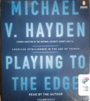Playing to The Edge written by Michael V. Hayden performed by Michael V. Hayden on CD (Unabridged)