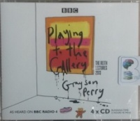 Playing to the Gallery - The Reith Lectures 2013 written by Grayson Perry performed by Grayson Perry on CD (Abridged)
