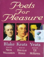 Poets for Pleasure - Blake, Keats and Yeats written by William Blake , John Keats , W.B. Yeats performed by Nicol Williamson, Douglas Hodge and T.P. McKenna on Cassette (Abridged)