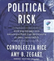 Political Risk - How Business and Organisations Can Anticipate Global Insecurity written by Condoleezza Rice and Amy B. Zegart performed by Grace Angela Henry on CD (Unabridged)