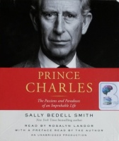 Prince Charles - The Passions and Paradoxes of an Improbable Life written by Sally Bedell Smith performed by Rosalyn Landor on CD (Unabridged)