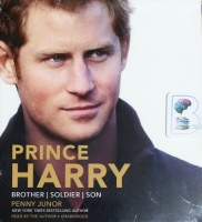 Prince Harry - Brother, Soldier and Son written by Penny Junor performed by Penny Junor on CD (Unabridged)