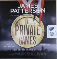 Private Games written by James Patterson and Mark Sullivan performed by Paul Panting on CD (Unabridged)
