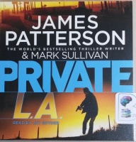 Private L.A. written by James Patterson and Mark Sullivan performed by Jay Snyder on CD (Unabridged)