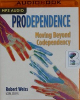 Prodependence - Moving Beyond Codependency written by Robert Weiss LCSW CSAT-S performed by Corey Gagne on MP3 CD (Unabridged)