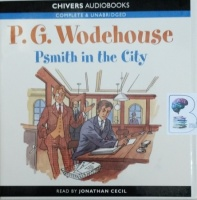 Psmith in the City written by P.G. Wodehouse performed by Jonathan Cecil on CD (Unabridged)