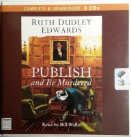 Publish and Be Murdered written by Ruth Dudley Edwards performed by Bill Wallis on CD (Unabridged)
