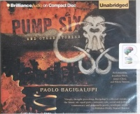 Pump Six and Other Stories written by Paolo Bagigalupi performed by Jonathan Davies, James Chen and Eileen Stevens on CD (Unabridged)