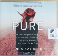 Pure - Inside the Evangelical Movement That Shamed a Generation of Young Women and How I Broke Free written by Linda Kay Klein performed by Linda Kay Klein on CD (Unabridged)